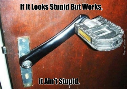 if-it-looks-stupid-but-works-it-ain-amp-039-t-stupid_o_3065343